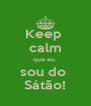 Keep  calm que eu  sou do  Sátão! - Personalised Poster A4 size