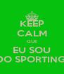 KEEP CALM QUE EU SOU DO SPORTING! - Personalised Poster A4 size