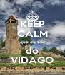 KEEP CALM que eu sou do VIDAGO - Personalised Poster A4 size