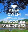 KEEP CALM que eu sou dos ARCOS de VALDEVEZ - Personalised Poster A4 size
