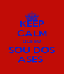 KEEP CALM QUE EU SOU DOS ASES  - Personalised Poster A4 size