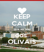 KEEP CALM que eu sou dos  OLIVAIS - Personalised Poster A4 size