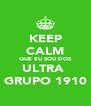 KEEP CALM QUE EU SOU DOS ULTRA  GRUPO 1910 - Personalised Poster A4 size