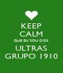 KEEP CALM QUE EU SOU DOS ULTRAS GRUPO 1910 - Personalised Poster A4 size