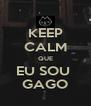 KEEP CALM QUE EU SOU  GAGO - Personalised Poster A4 size