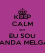 KEEP CALM que EU SOU GANDA MELGA! - Personalised Poster A4 size