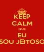 KEEP CALM QUE EU SOU JEITOSO - Personalised Poster A4 size