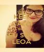 KEEP CALM QUE  EU SOU LEOA - Personalised Poster A4 size
