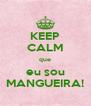 KEEP CALM que eu sou MANGUEIRA! - Personalised Poster A4 size