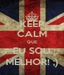 KEEP CALM QUE EU SOU MELHOR! ;) - Personalised Poster A4 size