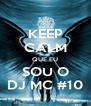 KEEP CALM QUE EU SOU O DJ MC #10 - Personalised Poster A4 size