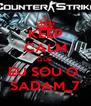 KEEP CALM QUE  EU SOU O  SADAM_7 - Personalised Poster A4 size