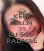 KEEP CALM QUE EU SOU PADMÃE - Personalised Poster A4 size