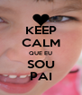 KEEP CALM QUE EU SOU PAI - Personalised Poster A4 size