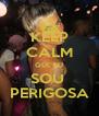 KEEP CALM QUE EU SOU  PERIGOSA - Personalised Poster A4 size