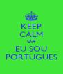 KEEP CALM QUE EU SOU PORTUGUES - Personalised Poster A4 size