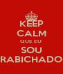 KEEP CALM QUE EU  SOU RABICHADO - Personalised Poster A4 size