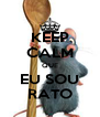 KEEP CALM QUE EU SOU RATO - Personalised Poster A4 size