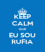 KEEP CALM QUE EU SOU RUFIA - Personalised Poster A4 size