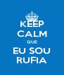 KEEP CALM QUE EU SOU RUFIA - Personalised Poster A4 size