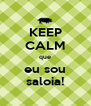 KEEP CALM que eu sou saloia! - Personalised Poster A4 size