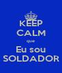 KEEP CALM que Eu sou SOLDADOR - Personalised Poster A4 size
