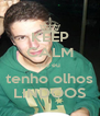 KEEP CALM que eu  tenho olhos LINDOOS - Personalised Poster A4 size