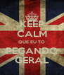 KEEP CALM QUE EU TO PEGANDO GERAL - Personalised Poster A4 size