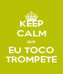 KEEP CALM que EU TOCO TROMPETE - Personalised Poster A4 size