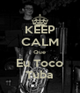 KEEP CALM Que Eu Toco Tuba - Personalised Poster A4 size