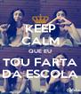 KEEP CALM QUE EU TOU FARTA DA ESCOLA - Personalised Poster A4 size
