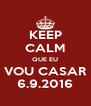 KEEP CALM QUE EU VOU CASAR 6.9.2016 - Personalised Poster A4 size