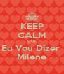 KEEP CALM QUE Eu Vou Dizer  Milene - Personalised Poster A4 size