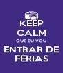 KEEP CALM QUE EU VOU ENTRAR DE FÉRIAS - Personalised Poster A4 size