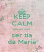 KEEP CALM que eu vou  ser tia da Maria - Personalised Poster A4 size
