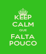 KEEP CALM QUE FALTA POUCO - Personalised Poster A4 size