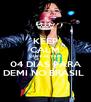KEEP CALM QUE FALTAM  04 DIAS PARA DEMI NO BRASIL  - Personalised Poster A4 size