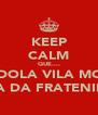 KEEP CALM QUE.... GRANDOLA VILA MORENA TERRA DA FRATENIDADE - Personalised Poster A4 size