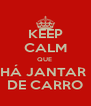 KEEP CALM QUE  HÁ JANTAR  DE CARRO - Personalised Poster A4 size