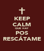 KEEP CALM QUE HAY POS RESCÁTAME - Personalised Poster A4 size