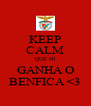 KEEP CALM QUE HJ GANHA O BENFICA <3 - Personalised Poster A4 size