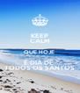 KEEP CALM QUE HOJE  É DIA DE  TODOS OS SANTOS - Personalised Poster A4 size