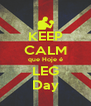 KEEP CALM que Hoje é LEG Day - Personalised Poster A4 size