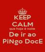 KEEP CALM que hoje é noite De ir ao PiNgo DocE - Personalised Poster A4 size