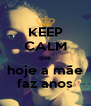 KEEP CALM que hoje a mãe faz anos - Personalised Poster A4 size