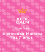KEEP CALM Que hoje a princesa Mariana Faz 7 anos  - Personalised Poster A4 size
