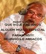 KEEP CALM QUE HOJE FAZ ANOS ALGUÉM MUITO ESPECIAL PARABÉNS!!!! BEIJINHOS E ABRAÇOS - Personalised Poster A4 size