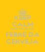 KEEP CALM QUE HOJE HÁ FEBRE DA CERVEJA - Personalised Poster A4 size