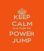 KEEP CALM que hoje há POWER JUMP - Personalised Poster A4 size