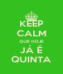 KEEP CALM QUE HOJE JÁ É QUINTA - Personalised Poster A4 size